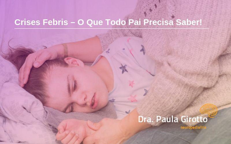 Crises Febris – O Que Todo Pai Precisa Saber!
