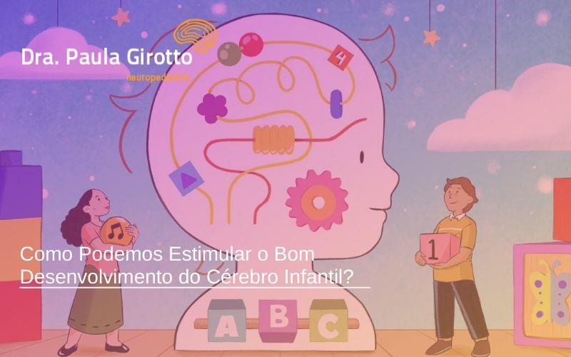 Como Podemos Estimular o Bom Desenvolvimento do Cérebro Infantil?