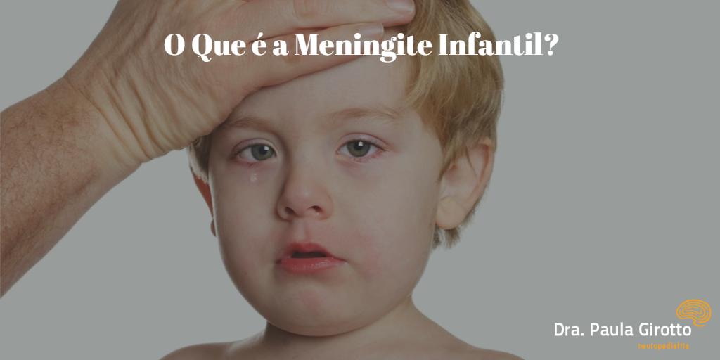 O Que é a Meningite Infantil, Sintomas, Tratamento e Causa?