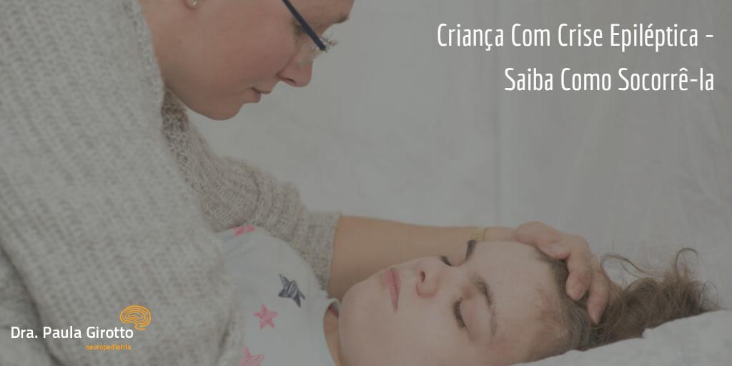 Criança Com Crise Epiléptica – Saiba Como Socorrê-la