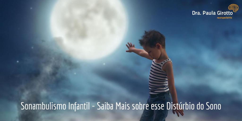 Sonambulismo Infantil – Saiba Mais sobre este Distúrbio do Sono