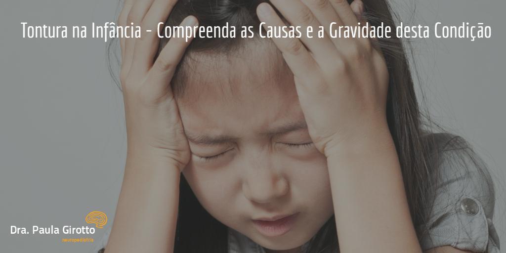 Tontura na Infância – Compreenda as Causas e a Gravidade desta Condição