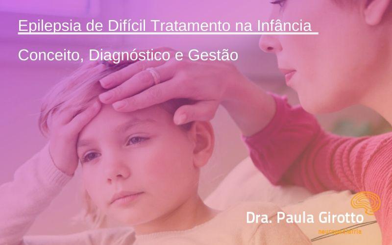 Epilepsia de Difícil Tratamento na Infância – Conceito, Diagnóstico e Gestão