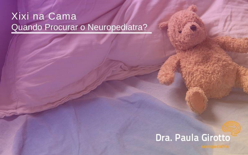 Xixi na Cama – Quando Procurar o Neuropediatra?