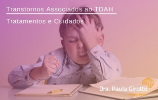 Transtornos Associados ao TDAH - Tratamentos e Cuidados