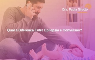 Qual a Diferença Entre Epilepsia e Convulsão?