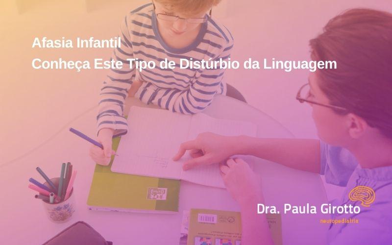 Afasia Infantil – Conheça Este Tipo de Distúrbio da Linguagem