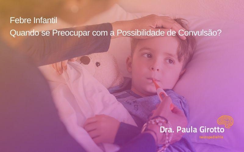Febre Infantil – Quando se Preocupar com a Possibilidade de Convulsão?