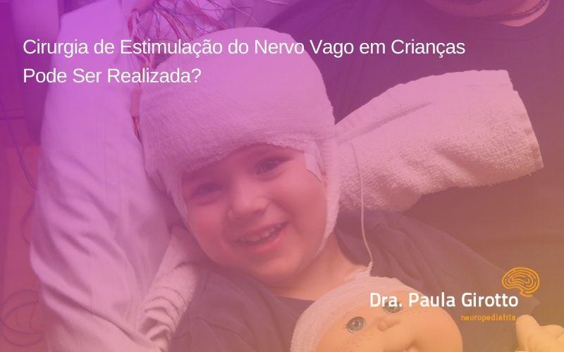 Cirurgia de Estimulação do Nervo Vago em Crianças – Pode Ser Realizada?
